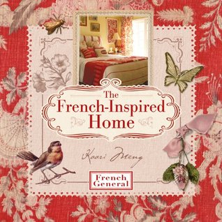The French-Inspired Home, with French General by Kaari Meng