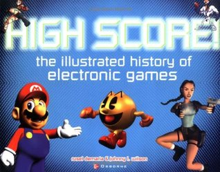 High Score! The Illustrated History of Electronic Games by Rusel DeMaria