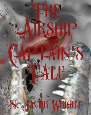 The Airship Captains Tale: A Steam Punk Short Story  by  N. Jacob Wright