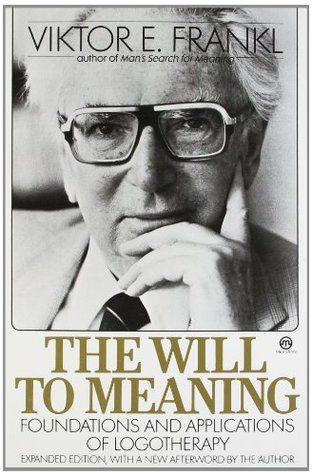The Will to Meaning by Viktor E. Frankl