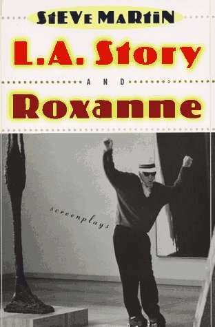 L.A. Story and Roxanne by Steve Martin