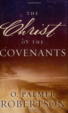 The Christ of the Covenants by O. Palmer Robertson