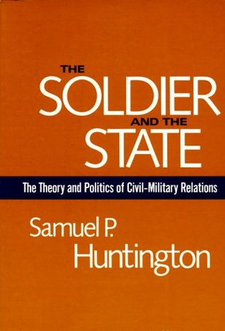 The Soldier and the State by Samuel P. Huntington