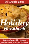 Los Angeles Times Holiday Handbook: More Than 100 Recipes Perfected in Our Test Kitchen
