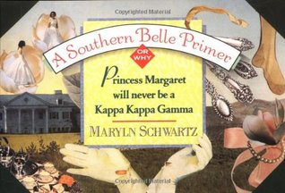 A Southern Belle Primer, Or Why Princess Margaret Will Never ... by Maryln Schwartz