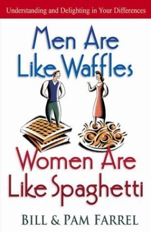 Men Are Like Waffles--Women Are Like Spaghetti by Bill Farrel
