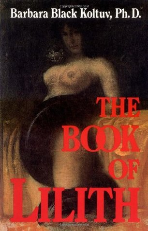 The Book of Lilith by Barbara Black Koltuv