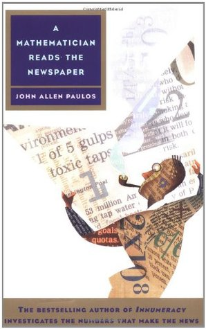 A Mathematician Reads the Newspaper by John Allen Paulos