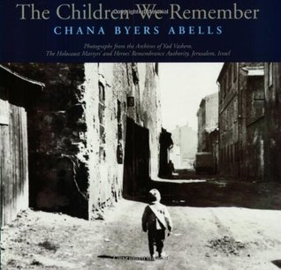 The Children We Remember by Chana Byers Abells