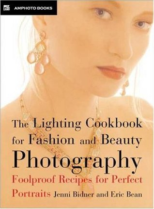 The Lighting Cookbook for Fashion and Beauty Photography: Foolproof Recipes for Perfect Portraits