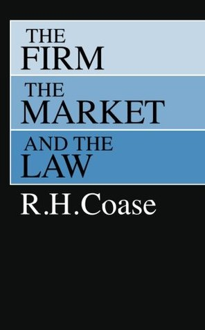 The Firm, the Market, and the Law by Ronald H. Coase