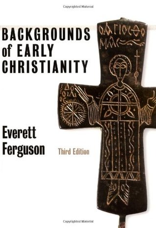 Backgrounds of Early Christianity by Everett Ferguson