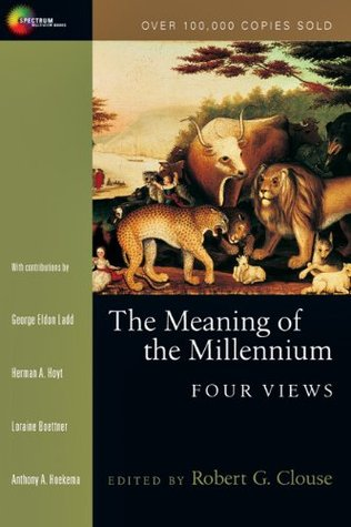 The Meaning of the Millennium by Robert G. Clouse