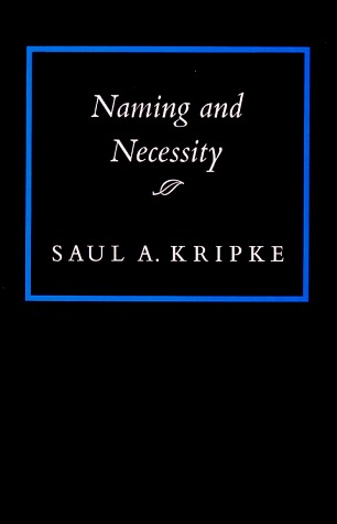 Naming and Necessity by Saul A. Kripke