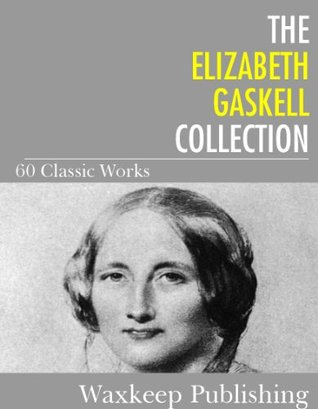 The Elizabeth Gaskell Collection: 60 Classic Works  by  Elizabeth Gaskell
