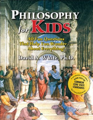 Philosophy for Kids by David A. White