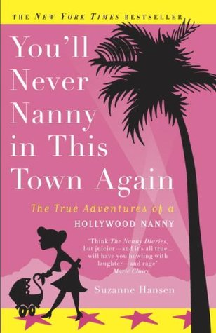 You'll Never Nanny in This Town Again: The True Adventures of a Hollywood Nanny
