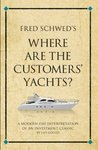 Fred Schwed's Where are the Customers' Yachts? (Infinite Success)