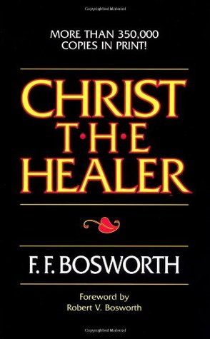 Christ the Healer by F.F. Bosworth
