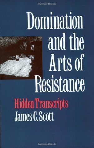 Domination and the Arts of Resistance by James C. Scott