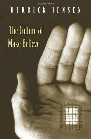 The Culture of Make Believe by Derrick Jensen