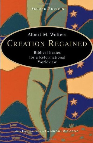 Creation Regained by Albert M. Wolters