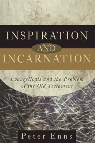 Inspiration and Incarnation by Peter Enns