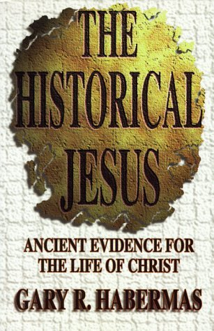 The Historical Jesus by Gary R. Habermas