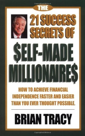 The 21 Success Secrets of Self-Made Millionaires by Brian Tracy