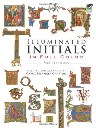 Illuminated Initials in Full Color by Carol Belanger Grafton