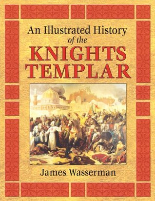 An Illustrated History of the Knights Templar by James Wasserman