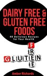 Dairy Free & Gluten Free Foods by Amber Richards