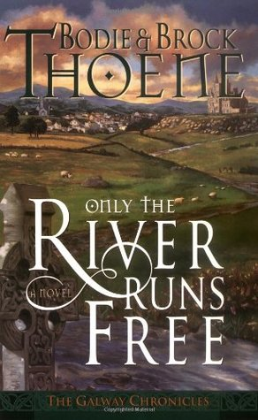 Only the River Runs Free by Bodie Thoene