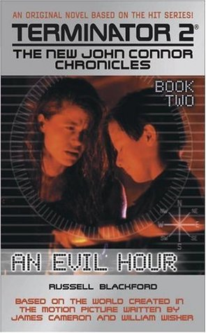 Free online download Terminator 2: The New John Connor Chronicles Book 2: An Evil Hour (The New John Connor Chronicles #2) by Russell Blackford PDF