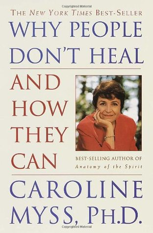 Why People Don't Heal and How They Can by Caroline Myss