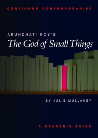 Arundhati Roy's The God of Small Things by Julie Mullaney