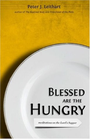 Blessed Are the Hungry by Peter J. Leithart