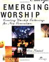 Emerging Worship: Creating New Worship Gatherings for Emerging Generations