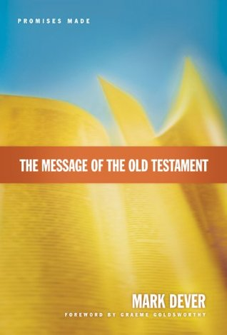 The Message of the Old Testament by Mark Dever