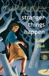 Stranger Things Happen by Kelly Link