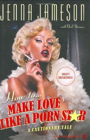 How to Make Love Like a Porn Star by Jenna Jameson