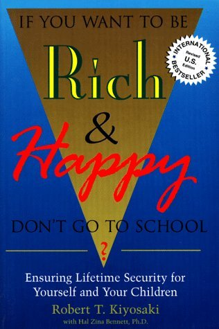If You Want to Be Rich and Happy, Don't Go to School? by Robert T. Kiyosaki