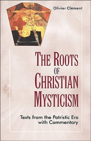 Roots of Christian Mysticism by Olivier Clément