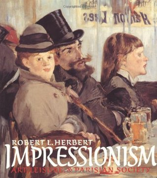 Impressionism: Art, Leisure, and Parisian Society