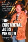 Existential Joss Whedon: Evil And Human Freedom in Buffy the Vampire Slayer, Angel, Firefly And Serenity