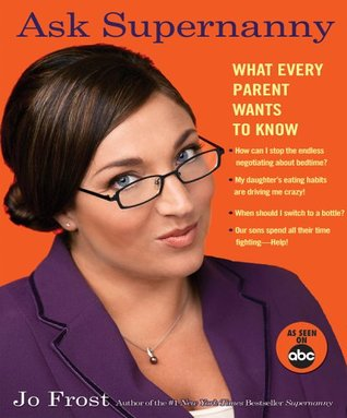 Ask Supernanny by Jo Frost