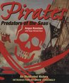Pirates: Predators of the Sea: An Illustrated History