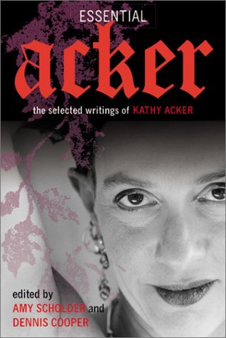 Read Essential Acker: The Selected Writings by Kathy Acker, Amy Scholder, Dennis Cooper, Jeanette Winterson PDF