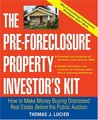 The Pre-Foreclosure Property Investor's Kit: How to Make Money Buying Distressed Real Estate -- Before the Public Auction