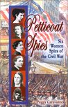 Petticoat Spies: Six Women Spies of the Civil War